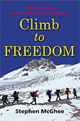 Climb to Freedom 7 Men Journey From the Ordinary to the Extraordinary by Stephen McGhee